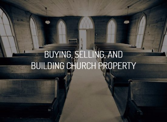 Buying, Selling, And Building Church Property
