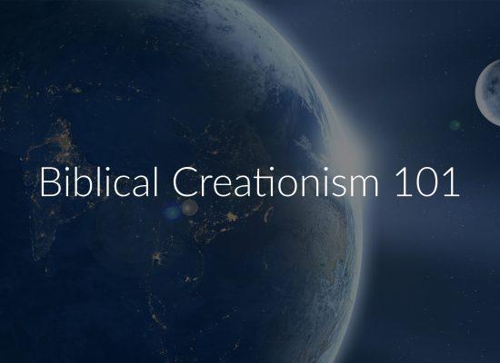 Biblical Creationism 101