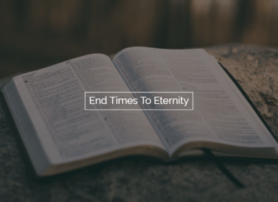 End Times To Eternity